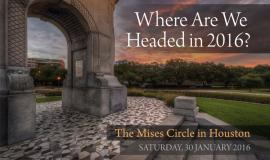 The 2016 Mises Circle in Houston, Texas