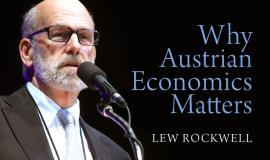 Why Austrian Economics Matters by Lew Rockwell