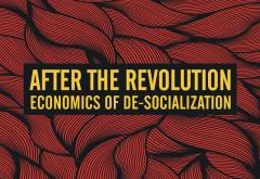 After the Revolution — Economics of De-Socialization