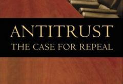 Antitrust: The Case for Repeal by Dominick Armentano