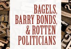 Bagels, Barry Bonds, and Rotten Politicians by Burton Blumert
