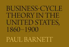 Business-Cycle Theory in the United States, 1860–1900 by Paul Barnett