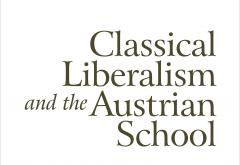 Classical Liberalism and Austrian School by Ralph Raico