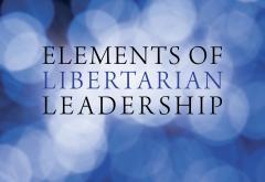 Elements of Libertarian Leadership by Leonard Read
