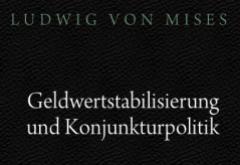 Geldwertstabilisierung und Konjunkturpolitik by Mises