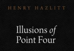 Illusions of Point Four by Henry Hazlitt