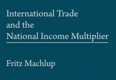 International Trade and the National Income Multiplier by Fritz Machlup