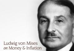 Ludwig von Mises on Money and Inflation