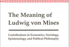 The Meaning of Ludwig von Mises by Jeffrey Herbener