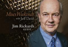 Jim Rickards on Mises Weekends