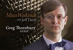 Greg Thornbury on Mises Weekends