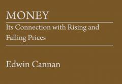 Money: Its Connection with Rising and Falling Prices by Edwin Cannan