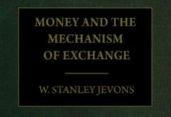 Money and the Mechanism of Exchange by W. Stanley Jevons