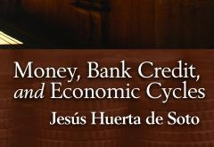 Money, Bank Credit, and Economic Cycles by de Soto