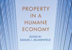 Property in a Humane Economy by Samuel L. Blumenfeld