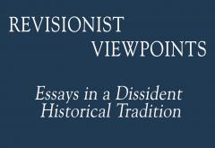 Revisionist Viewpoints: Essays in a Dissident Historical Tradition by James J. Martin