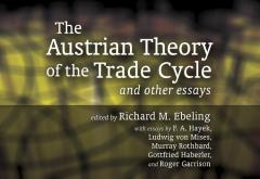 The Austrian Theory of the Trade Cycle and Other Essays by Richard Ebeling