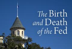 The Birth and Death of the Fed
