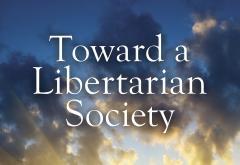 Toward a Libertarian Society by Walter Block