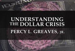 Understanding the Dollar Crisis by Percy Greaves