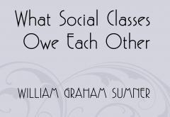 What Social Classes Owe Each Other by Sumner
