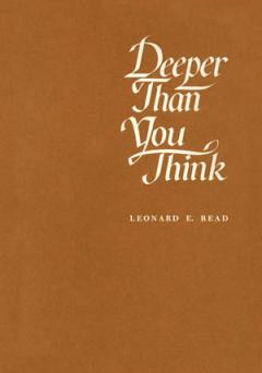 Deeper Than You Think by Leonard Read