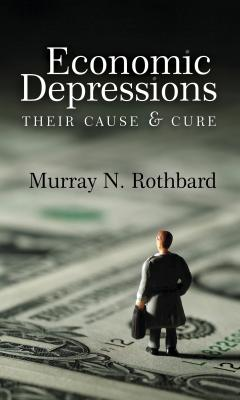 Economic Depressions: Their Cause and Cure by Murray N. Rothbard