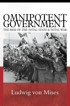 Cover for Omnipotent Government The Rise of the Total State and Total War