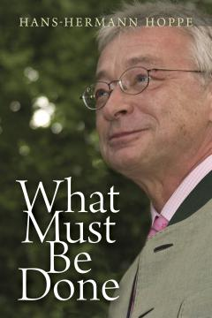 What Must Be Done by Hans-Hermann Hoppe