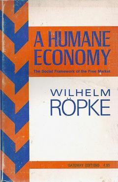 A Humane Economy by Wilhelm Ropke