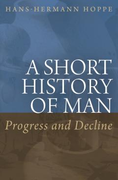 A short history of man progress and decline mises institute a short history of man by hans hermann hoppe fandeluxe Gallery