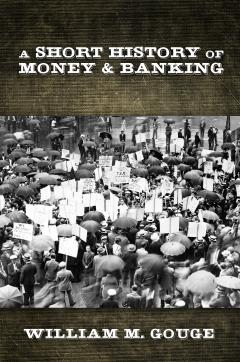 A Short History of Money and Banking by William Gouge