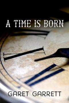 A Time is Born by Garet Garrett