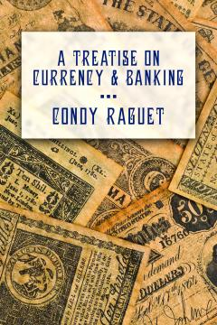 A Treatise on Currency and Banking by Condy Raguet
