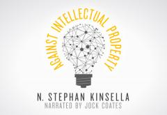 Against Intellectual Property by Stephan Kinsella