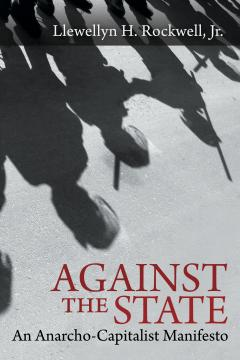 Against the State_An Anarcho-capitalist Manifesto