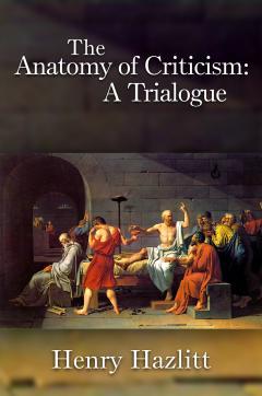 The Anatomy of Criticism by Henry Hazlitt