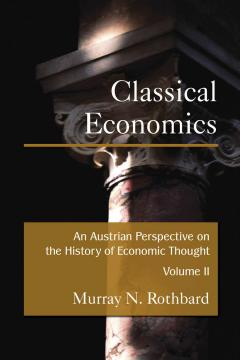 Austrian Perspective on the History of Economic Thought, Volume 2: Classical Economics by Murray N. Rothbard