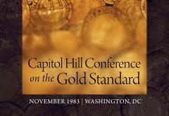 Capitol Hill Conference on the Gold Standard 1983
