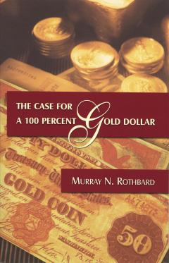 Case for 100% Gold Dollar by Murray N. Rothbard