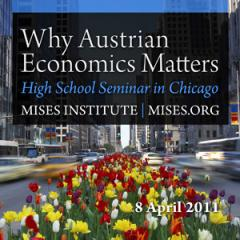 Why Austrian Economics Matters High School Seminar in Chicago April 2011