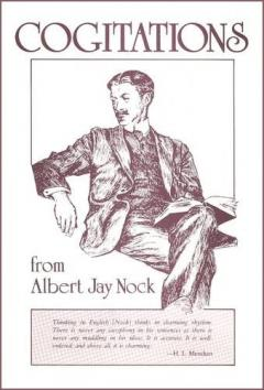 Cogitations from Albert Jay Nock