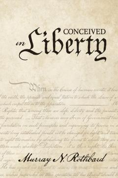 Conceived in Liberty by Murray N. Rothbard