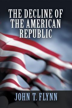 Decline of the American Republic by John T. Flynn
