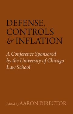 Defense, Controls, and Inflation edited by Aaron Director