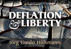 Deflation and Liberty by Jörg Guido Hülsmann