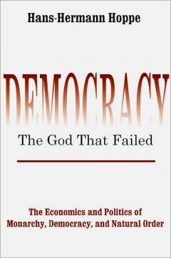 Democracy: The God that Failed by Hoppe