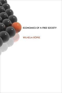 Economics of a Free Society by Wilhelm Röpke