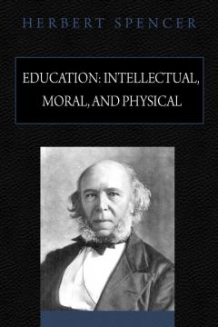 Education Intellectual Moral and Physical by Herbert Spencer
