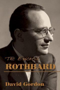 The Essential Rothbard by David Gordon